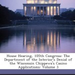 House Hearing, 105th Congress: The Department of the Interior's Denial of the Wisconsin Chippewa's Casino Applications: Volume 3